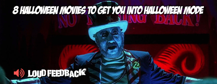 Loud Feedback 8 Halloween Movies To Get You Into Halloween Mode