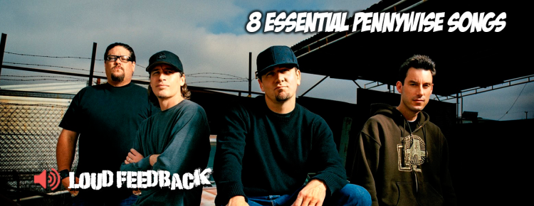 Loud Feedback 8 Essential Pennywise Songs