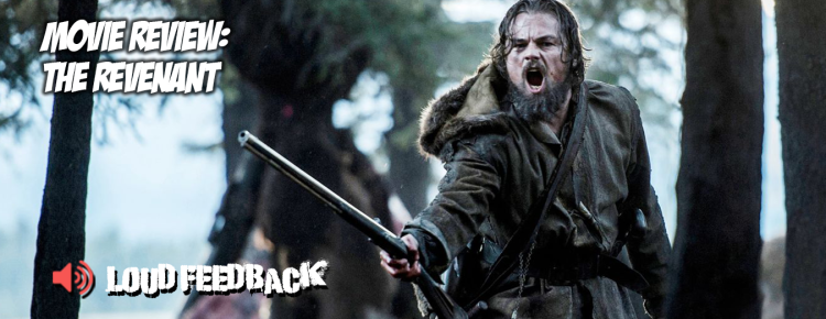 Loud Feedback Movie Review - The-Revenant