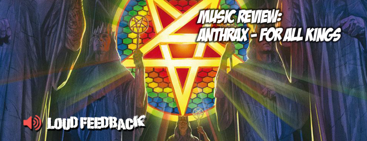 Loud Feedback Music Review: Anthrax - For All Kings