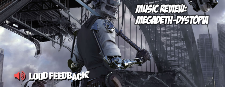 Loud Feedback Music Review: Megadeth-Dystopia
