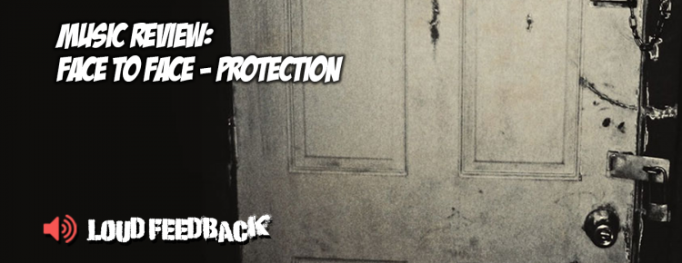 Loud Feedback Music Review: Face To Face - Protection