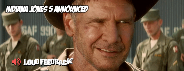 Indiana Jones 5 Announced Loud Feedback Movie News