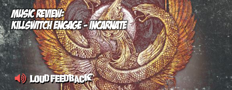 Loud Feedback Music Review: Killswitch Engage - Incarnate