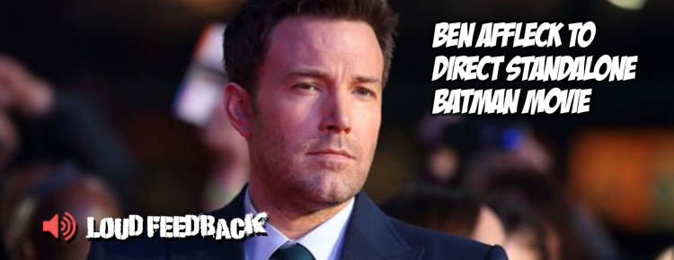 Loud Feedback Ben Affleck Batman
