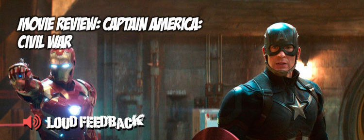 Loud Feedback Movie Review: Captain America: Civil War
