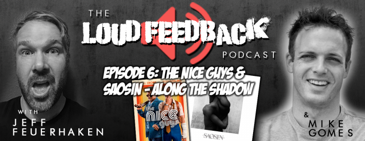 The Loud Feedback Podcast Episode 6: The Nice Guys & Saosin - Along The Shadow