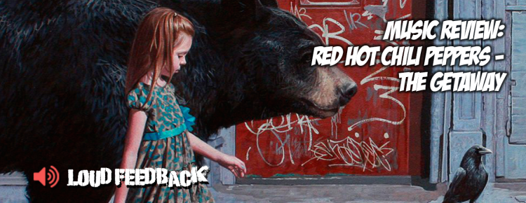 Loud Feedback Music Review: Red Hot Chili Peppers - The Getaway