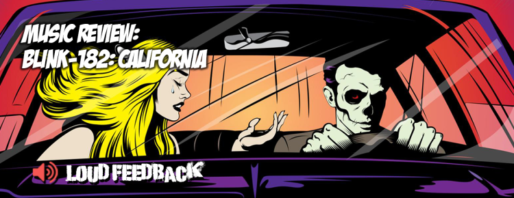 Loud Feedback Music Review: Blink-182: California