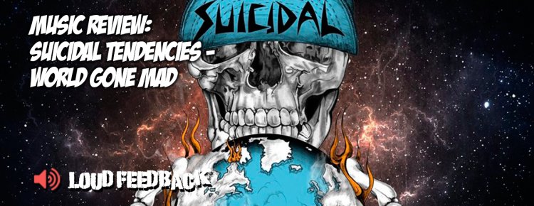 Loud Feedback Music Review: Suicidal Tendencies World Gone Mad FI