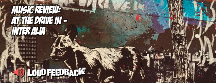 Loud Feedback Music Review: At The Drive In - Inter Alia FI