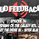The Loud Feedback Podcast Ep. 14: Guardians Of The Galaxy Vol. 2 & At The Drive In – Inter Alia