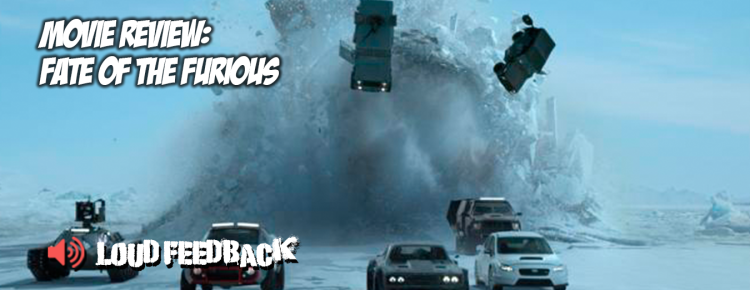 Loud Feedback Movie Review: The Fate Of The Furious FI