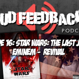 The Loud Feedback Podcast Ep. 16: Star Wars: The Last Jedi & Eminem – Revival