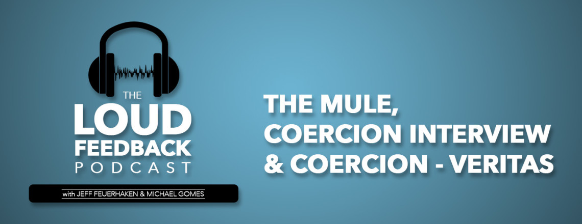 The Loud Feedback Podcast Ep. 19: The Mule & Coercion – Veritas